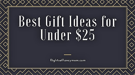 Best Gift Ideas For Under 25 Flights Of Fancy Mom